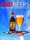 1001 Beers You Must Taste Before You Die by Universe Publishing(NY) (Hardback, 2010)