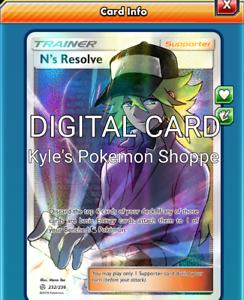 N/'s Resolve FA FULL ART Pokemon TCG Online PTCGO FAST 232//236 DIGITAL CARD