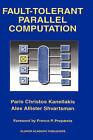 Fault-tolerant Parallel Computation by Alex Allister Shvartsman, Paris C. Kanellakis (Hardback, 1997)
