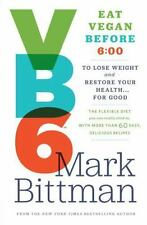 VB6: Eat Vegan Before 6:00 to Lose Weight and Restore Your Health . . . for...