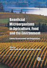Beneficial Microorganisms in Agriculture, Food and the Environment: Safety Assessment and Regulation by CABI Publishing (Hardback, 2012)