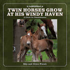 Twin Horses Grow at His Windy Haven: (A Book On Thankfulness) by Edy and Drew Finish (Paperback, 2011)