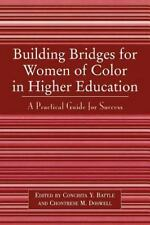 Building Bridges for Women of Color in Higher Education : A Practical Guide...