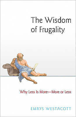 1 of 1 - The Wisdom of Frugality: Why Less Is More - More or Less by Emrys Westacott...