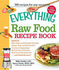 The Everything Raw Food Recipe Book: Mint-Green Pineapple Smoothie, Tomato, Basil, and Flax Crackers, Thai Green Papaya Salad, Black Sesame Seed Gravy, Mock-Tuna Salad Sandwich.... and Hundreds More! by Mike Snyder, Nancy Faass (Paperback, 2009)