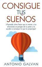 Consigue Tus Sueños : ¡Aprende Cómo Hacer Que Tu Mente y Tus Emociones Se...
