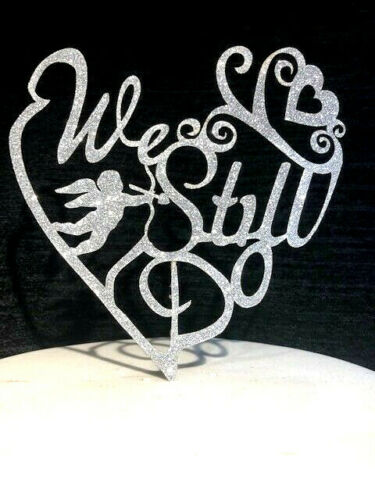We Still Do Silver Glitter Cake Topper Laser Cut Ready To Use