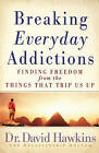 Breaking Everyday Addictions: Finding Freedom from the Things That Trip Us Up by David Hawkins (Paperback, 2008)