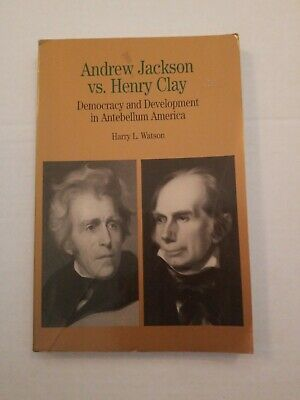 Andrew Jackson vs. Henry Clay Democracy and Development in ...