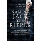 Naming Jack the Ripper: New Crime Scene Evidence, A Stunning Forensic Breakthrough, The Killer Revealed by Russell Edwards (Hardback, 2014)