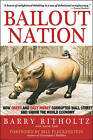 Bailout Nation: How Greed and Easy Money Corrupted Wall Street and Shook the World Economy by Aaron Task, Barry Ritholtz (Hardback, 2009)