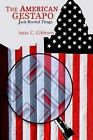 The American Gestapo Jack Booted Thugs by Isaac C. Gibbons 9780595307975