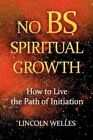 No BS Spiritual Growth 9781436364164 by Lincoln Welles Hardcover