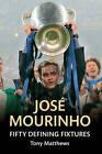 Jose Mourinho: Fifty Defining Fixtures by Tony Matthews (Paperback, 2014)
