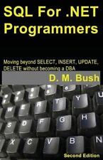 SQL for . NET Programmers : Moving Beyond SELECT, INSERT, UPDATE, DELETE...