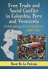 Free Trade and Social Conflict in Colombia, Peru and Venezuela: Confronting U.S. Capitalism, 2000-2016 by Rene de la Pedraja (Paperback, 2016)