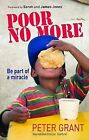 Poor No More: Be Part of a Miracle by Peter Grant (Paperback / softback, 2008)