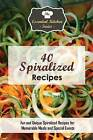 40 Spiralized Recipes: Fun and Unique Spiralized Recipes for Memorable Meals and Special Events by Sarah Sophia (Paperback / softback, 2015)