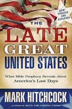 The Late Great United States: What Bible Prophecy Reveals About America's Last