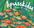 Songbooks: Apusskidu: Songs for Children by David Gadsby, Beatrice Harrop (CD-Audio, 2007)