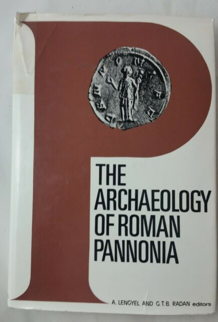 The Archaeology of Roman Pannonia (1980, Hardcover), 1st Edition