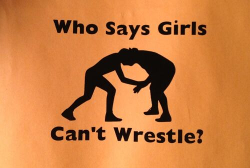 Custom vinyl sticker decal Who Says Girls Can/'t Wrestle?