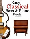 Easy Classical Bass & Piano Duets  : Featuring Music of Strauss, Grieg, Bach and Other Composers by Javier Marco (Paperback / softback, 2012)