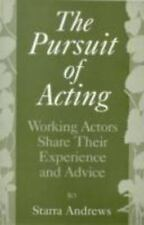The Pursuit of Acting: Working Actors Share Their Experience and Advice by Andr