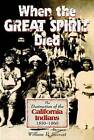 When the Great Spirit Died: The Destruction of the California Indians 1850-1860 by William B. Secrest (Paperback, 2002)