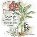 Beneath the Lantern's Glow: Sketches and Stories from Southeast Asia and Japan by Candace Rose Rardon (Paperback / softback, 2013)