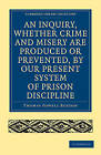 An Inquiry, Whether Crime and Misery are Produced or Prevented, by Our Present System of Prison Discipline by Thomas Fowell Buxton (Paperback, 2009)