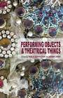 Performing Objects and Theatrical Things by Marlis Schweitzer, Joanne Zerdy (Hardback, 2014)