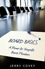 Board Basics: A Primer for Non-Profit Board Members by Jerry Covey (Paperback / softback, 2011)