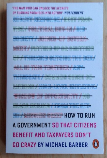 How to Run A Government: So that Citizens Benefit and Taxpayers Don't Go Crazy …