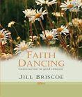 Faith Dancing: Conversations in Good Company by Jill Briscoe (Hardback, 2009)