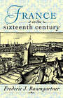 France in the Sixteenth Century by Frederic J. Baumgartner (Paperback, 1995)
