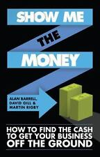 Show Me the Money: How to Find the Cash to Get Your Business Off the Ground, Rig