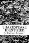 Shakespeare Identified: In Edward de Vere the Seventeenth Earl of Oxford by J Thomas Looney (Paperback / softback, 2013)