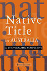 Native Title in Australia: An Ethnographic Perspective by Peter Sutton (Paperback, 2003)