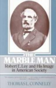 The-Marble-Man-Robert-E-Lee-and-His-Image-in-American-Society-by-Connelly-Th