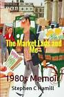 The Market Lads and Me: The Blundell and Rimmer Boys - A Seven Day 80's Memoir. by MR Stephen C Hamill (Paperback / softback, 2014)