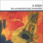 A Wish by The Wonderland Jazz Ensemble (CD, 2007, The Wonderland Jazz Ensemble)