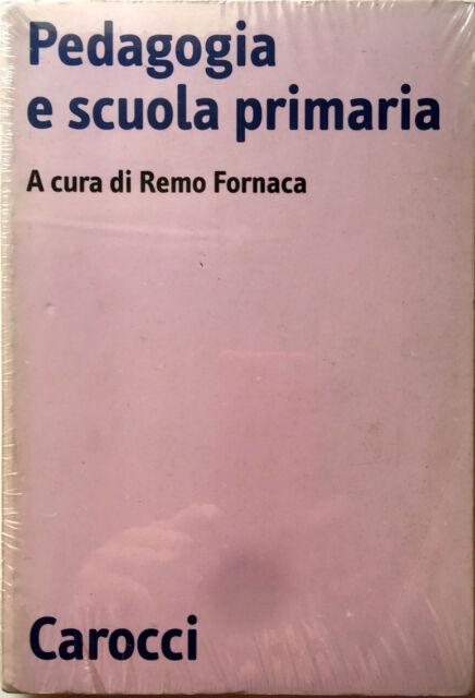 PEDAGOGIA E SCUOLA PRIMARIA A CURA DI REMO FORNACA CAROCCI 1999