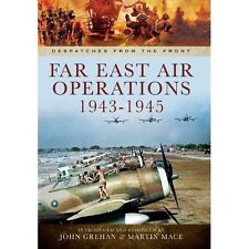 Far East Air Operations 1943-1945 (Despatches from the Front), Mace, Martin, Gre