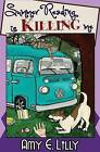 Summer Reading Is Killing Me by Amy E Lilly (Paperback / softback, 2015)