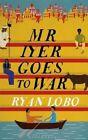 Mr Iyer Goes to War by Ryan Lobo (Hardback, 2016)