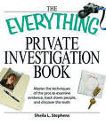The Everything Private Investigation Book: Master the Techniques of the Pros to Examine Evidence, Trace Down People, and Discover the Truth by Sheila L. Stephens (Paperback, 2008)