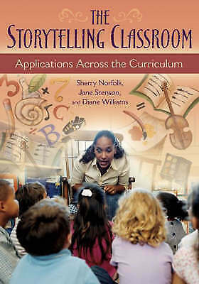 The Storytelling Classroom: Applications Across the Curriculum by Diane...