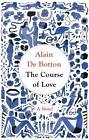 The Course of Love von Alain de Botton (2016, Gebundene Ausgabe)