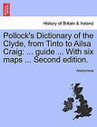 Pollock's Dictionary of the Clyde, from Tinto to Ailsa Craig: ... Guide ... with Six Maps ... Second Edition. by Anonymous (Paperback / softback, 2011)